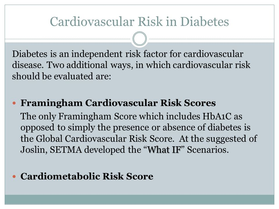 Cardiovascular Risk in Diabetes Diabetes is an independent risk factor for cardiovascular disease.