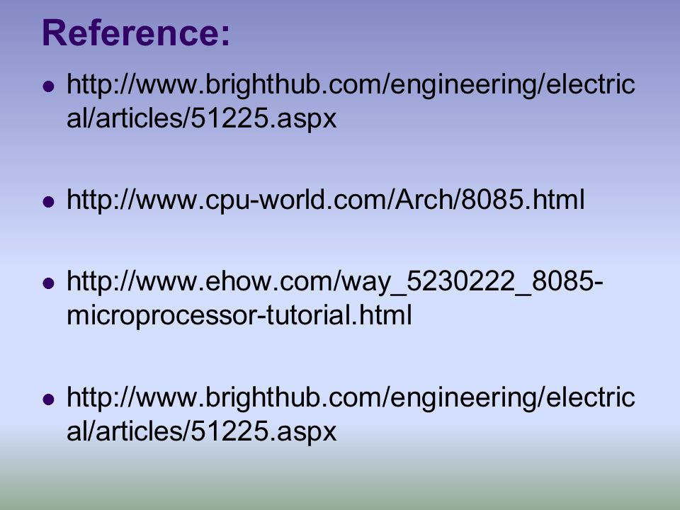 Reference: http://www.brighthub.com/engineering/electric al/articles/51225.aspx http://www.cpu-world.com/Arch/8085.html http://www.ehow.com/way_523022