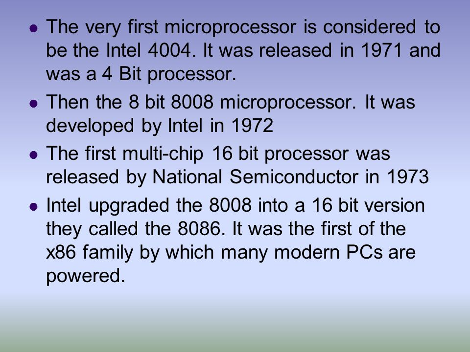 The very first microprocessor is considered to be the Intel 4004. It was released in 1971 and was a 4 Bit processor. Then the 8 bit 8008 microprocesso