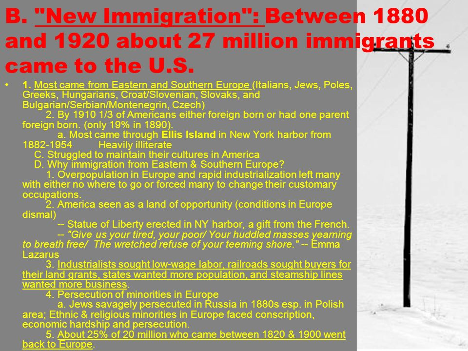 B. New Immigration : Between 1880 and 1920 about 27 million immigrants came to the U.S.