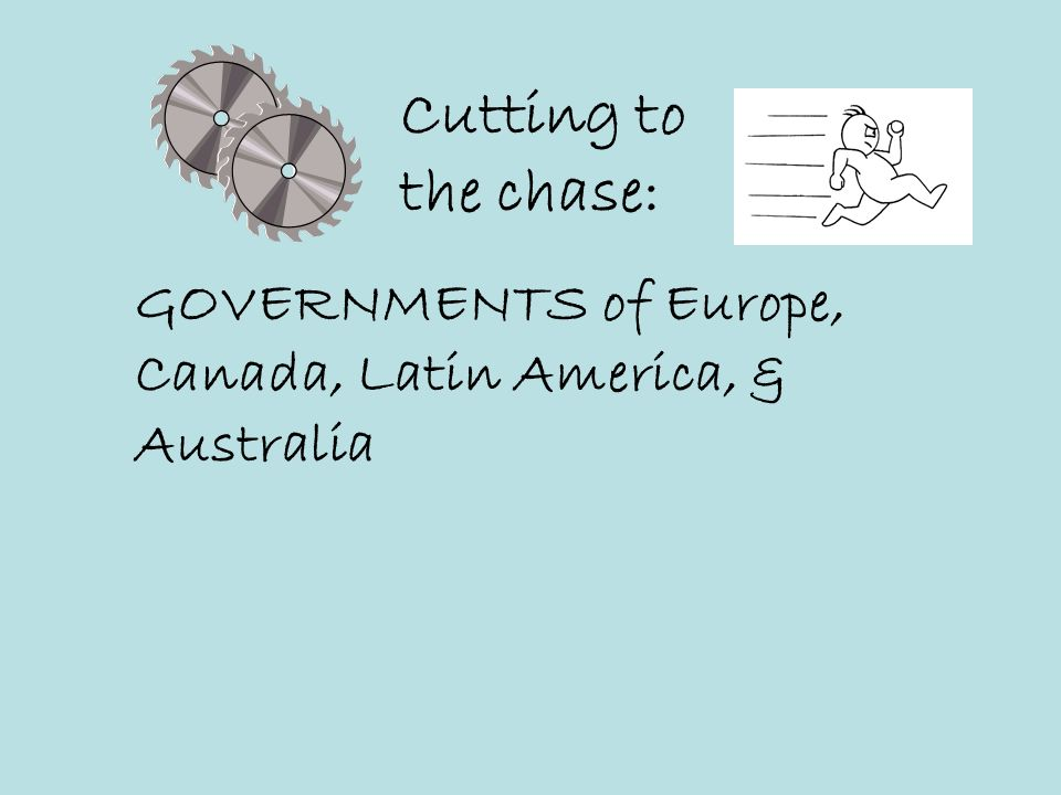 Cutting to the chase: GOVERNMENTS of Europe, Canada, Latin America, & Australia