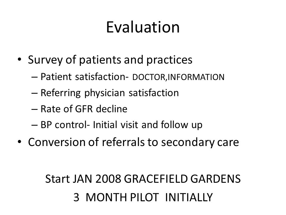 Evaluation Survey of patients and practices – Patient satisfaction- DOCTOR,INFORMATION – Referring physician satisfaction – Rate of GFR decline – BP c
