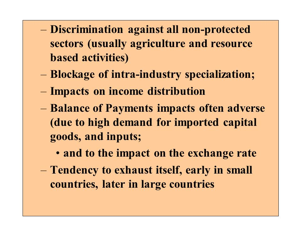 –Discrimination against all non-protected sectors (usually agriculture and resource based activities) –Blockage of intra-industry specialization; –Imp
