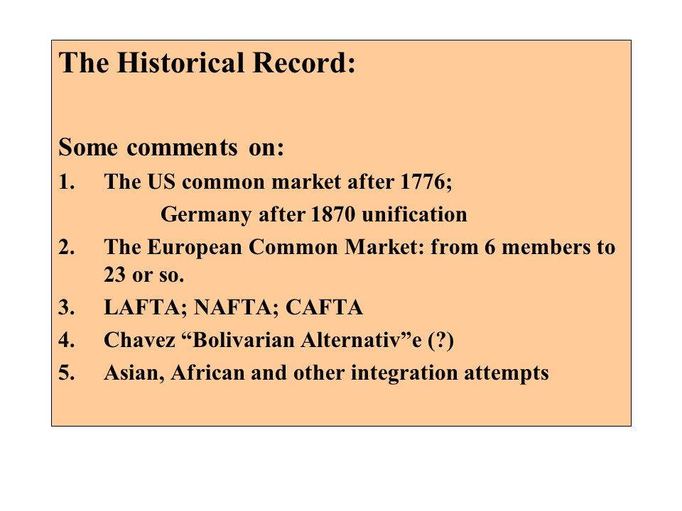 The Historical Record: Some comments on: 1.The US common market after 1776; Germany after 1870 unification 2.The European Common Market: from 6 member