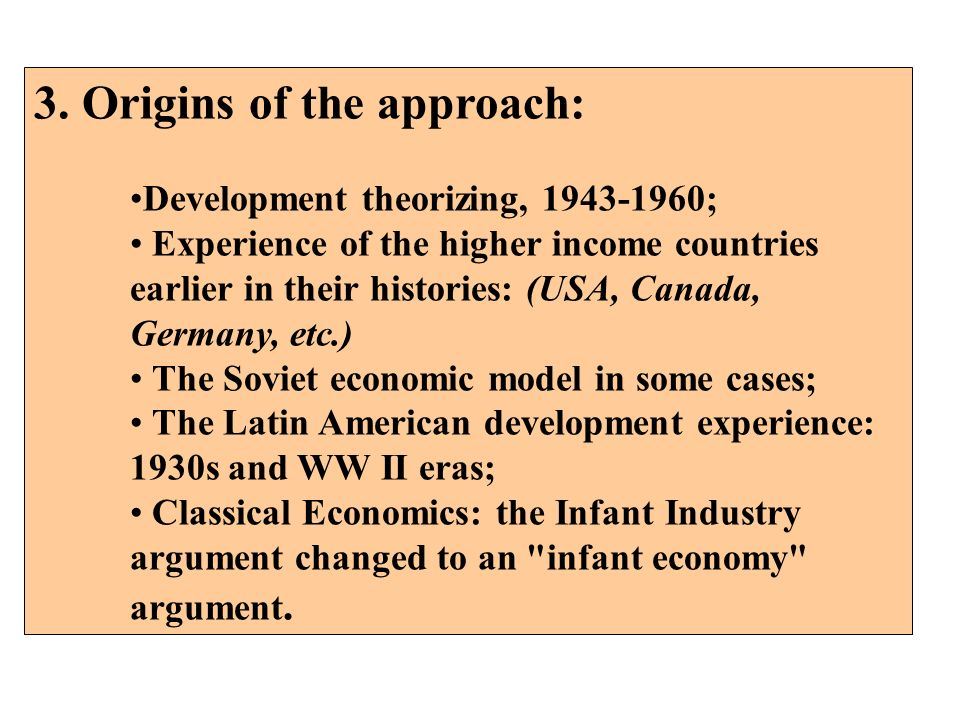 3. Origins of the approach: Development theorizing, 1943-1960; Experience of the higher income countries earlier in their histories: (USA, Canada, Ger