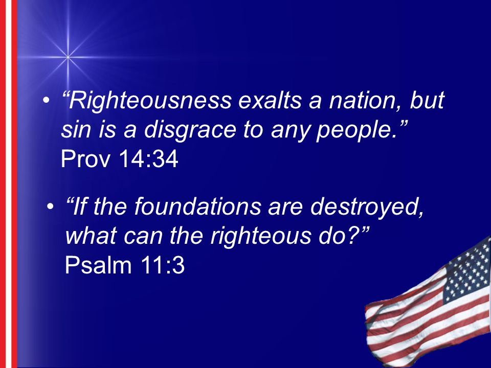Righteousness exalts a nation, but sin is a disgrace to any people.