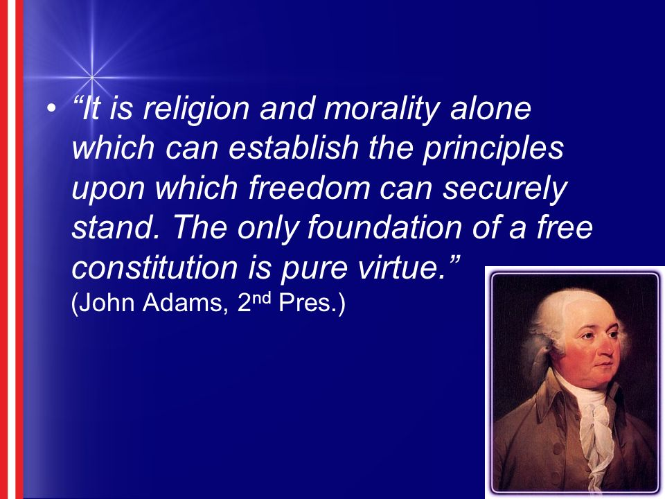 It is religion and morality alone which can establish the principles upon which freedom can securely stand.