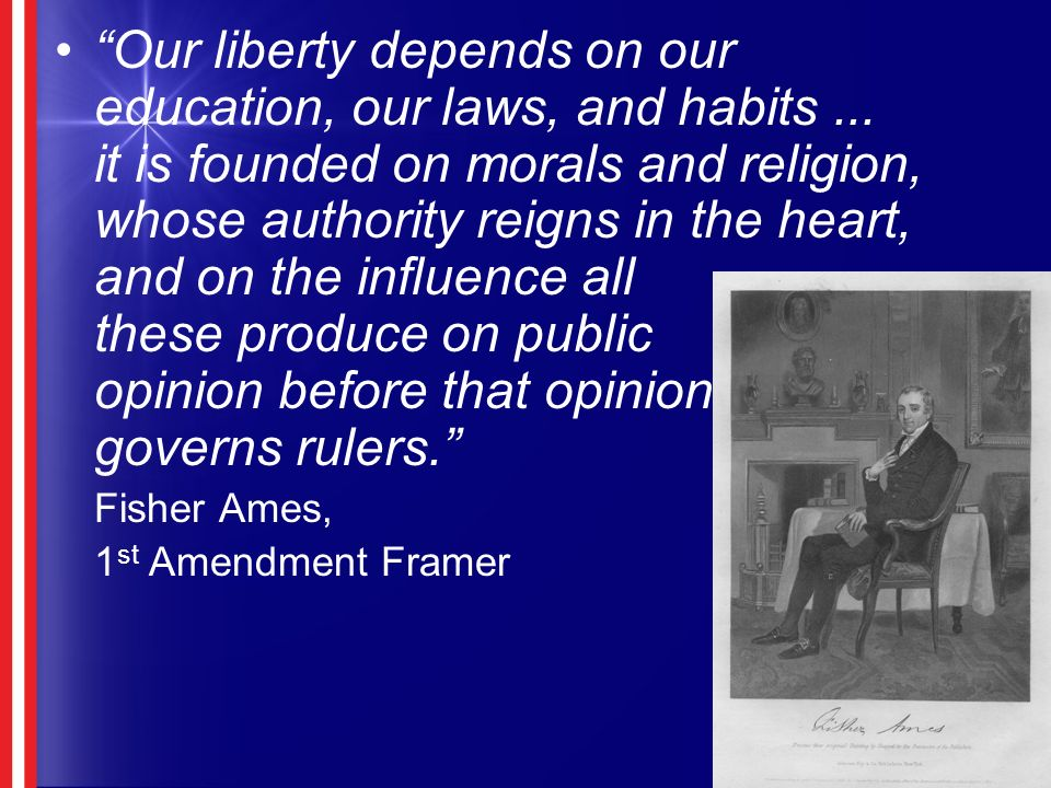 Our liberty depends on our education, our laws, and habits...