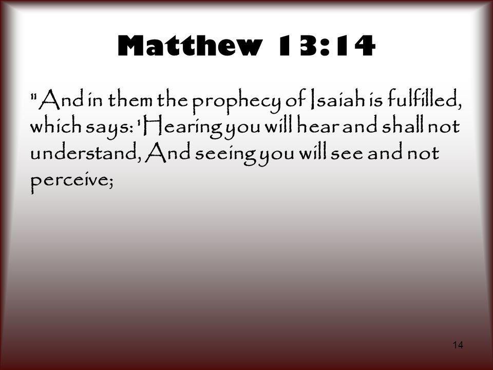 14 Matthew 13:14