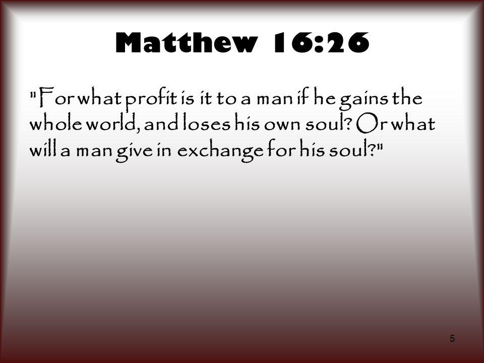 5 Matthew 16:26