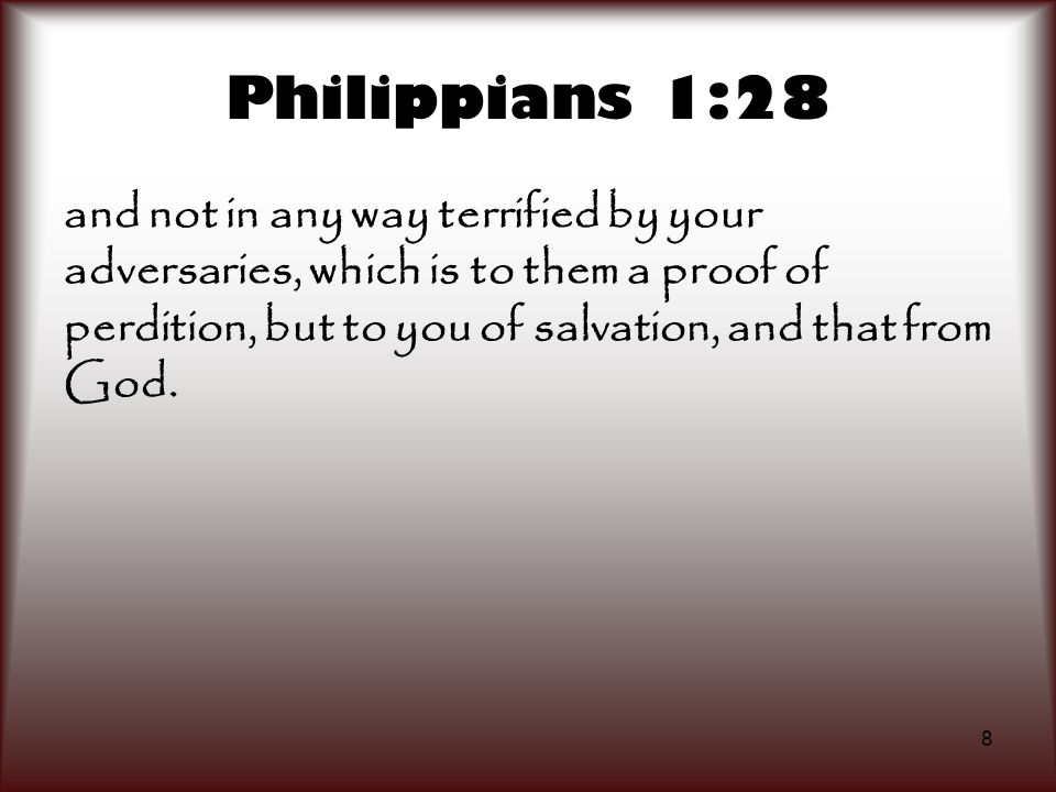 8 Philippians 1:28 and not in any way terrified by your adversaries, which is to them a proof of perdition, but to you of salvation, and that from God