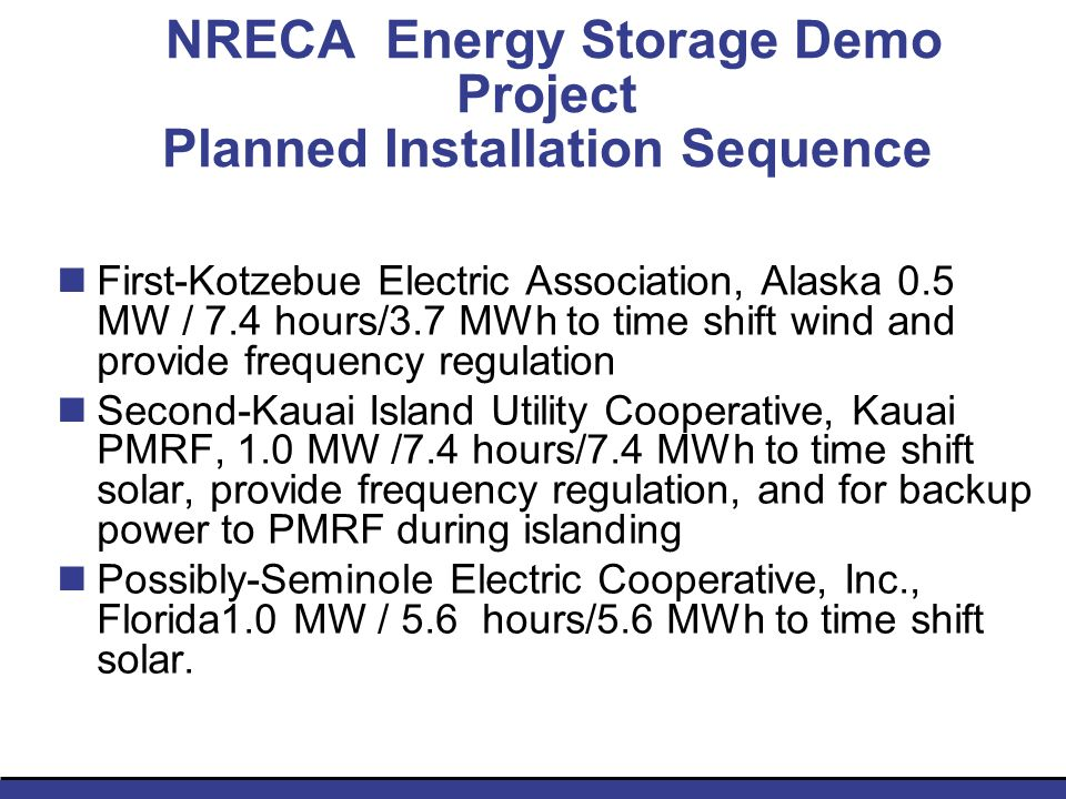 NRECA Energy Storage Demo Project Planned Installation Sequence First-Kotzebue Electric Association, Alaska 0.5 MW / 7.4 hours/3.7 MWh to time shift w