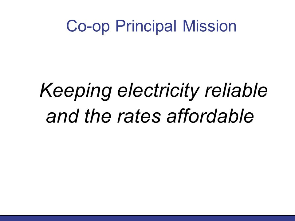 Co-op Principal Mission Keeping electricity reliable and the rates affordable