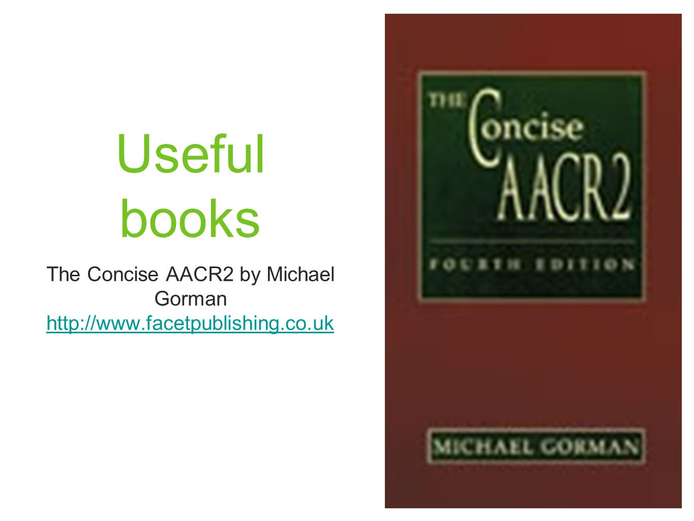 Useful books The Concise AACR2 by Michael Gorman http://www.facetpublishing.co.uk