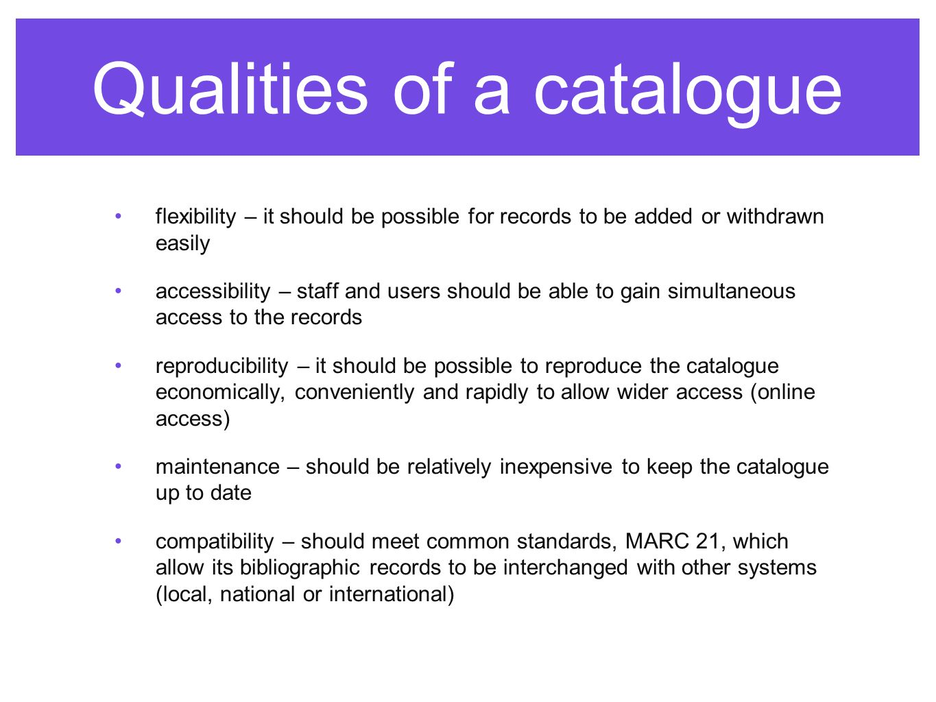 A catalogue should be: a finding tool; a bibliographic tool for assembling groups of works under uniform headings; a supplement to classification; an inventory of stock (incidental function)