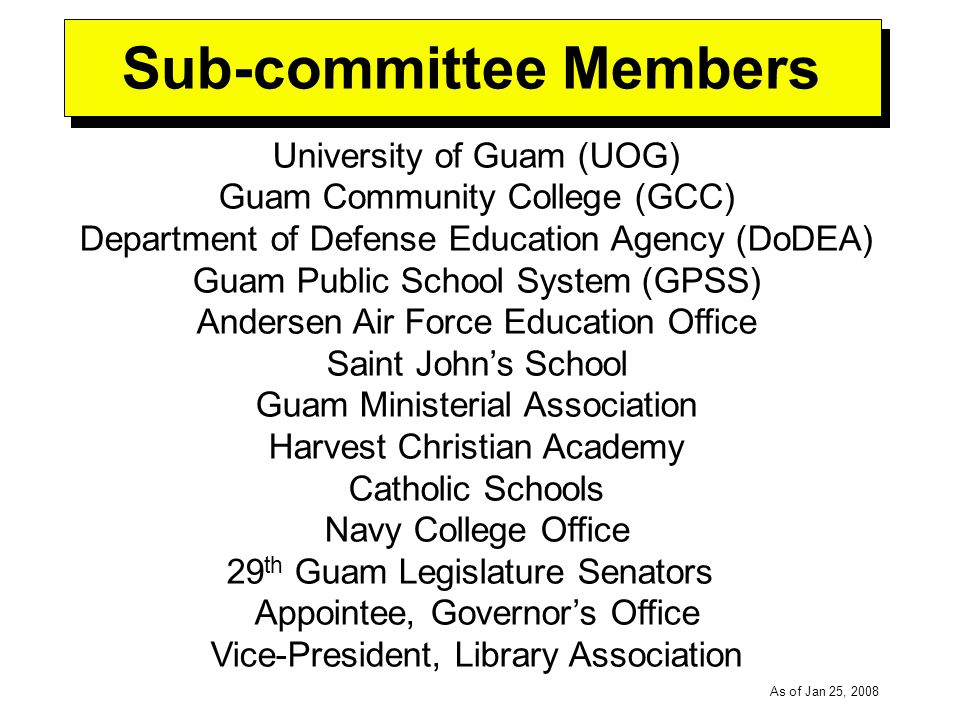 -----DRAFT----- As of Jan 25, 2008 The subcommittee on Education, a component advisory team of the Civilian Military Task Force (CMTF), will document and benchmark, review, assess, and develop recommendations that are supportive of the goal of maintaining quality, accessible education island-wide (public, private, and DoDEA) at all levels (K-18) as planned military growth and island-wide population growth occur.