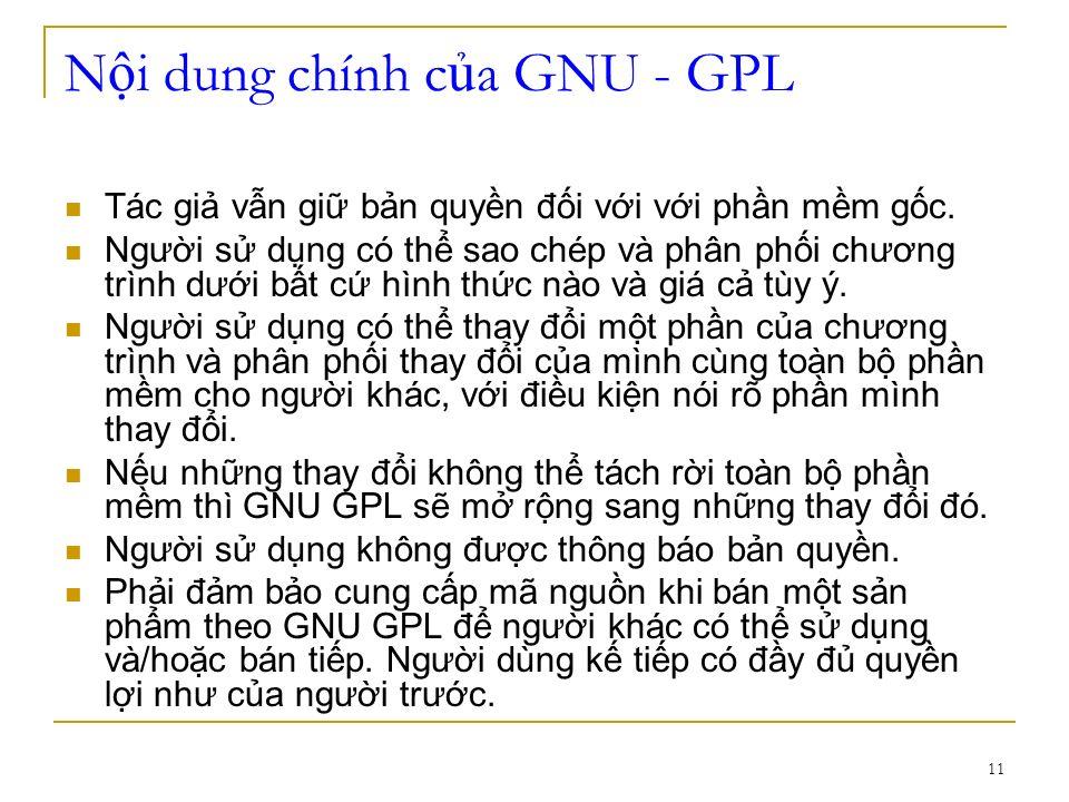 11 N i dung chính c a GNU - GPL Tác gi vn gi bn quyn đi vi vi phn mm gc. Ngưi s dng có th sao chép và phân phi chương trình dưi bt c hình thc nào và g