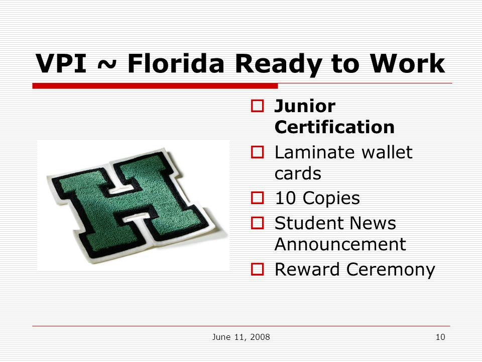June 11, 200810 VPI ~ Florida Ready to Work Junior Certification Laminate wallet cards 10 Copies Student News Announcement Reward Ceremony