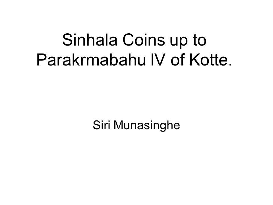 Sinhala Coins up to Parakrmabahu IV of Kotte. Siri Munasinghe