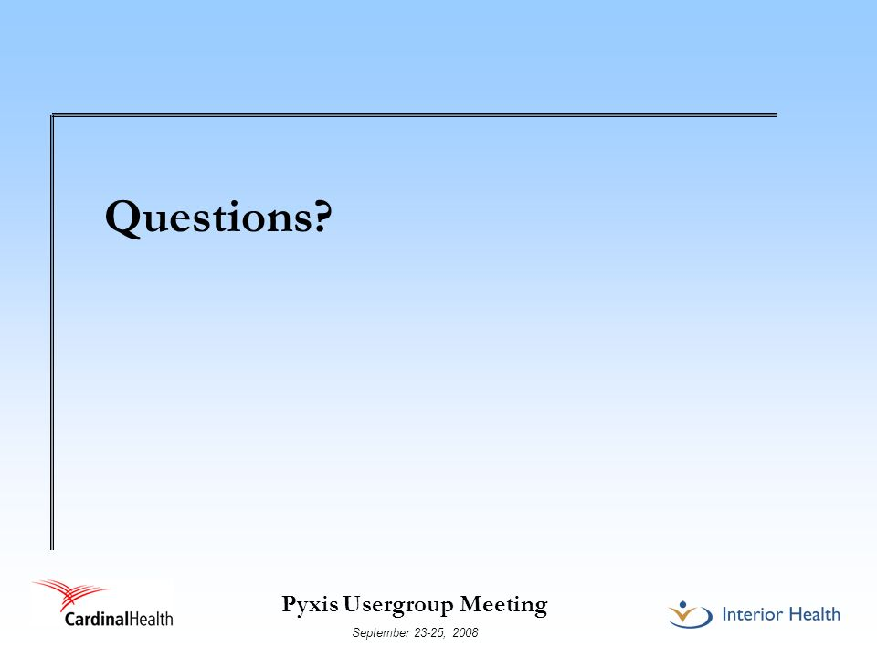 Pyxis Usergroup Meeting September 23-25, 2008 Questions?