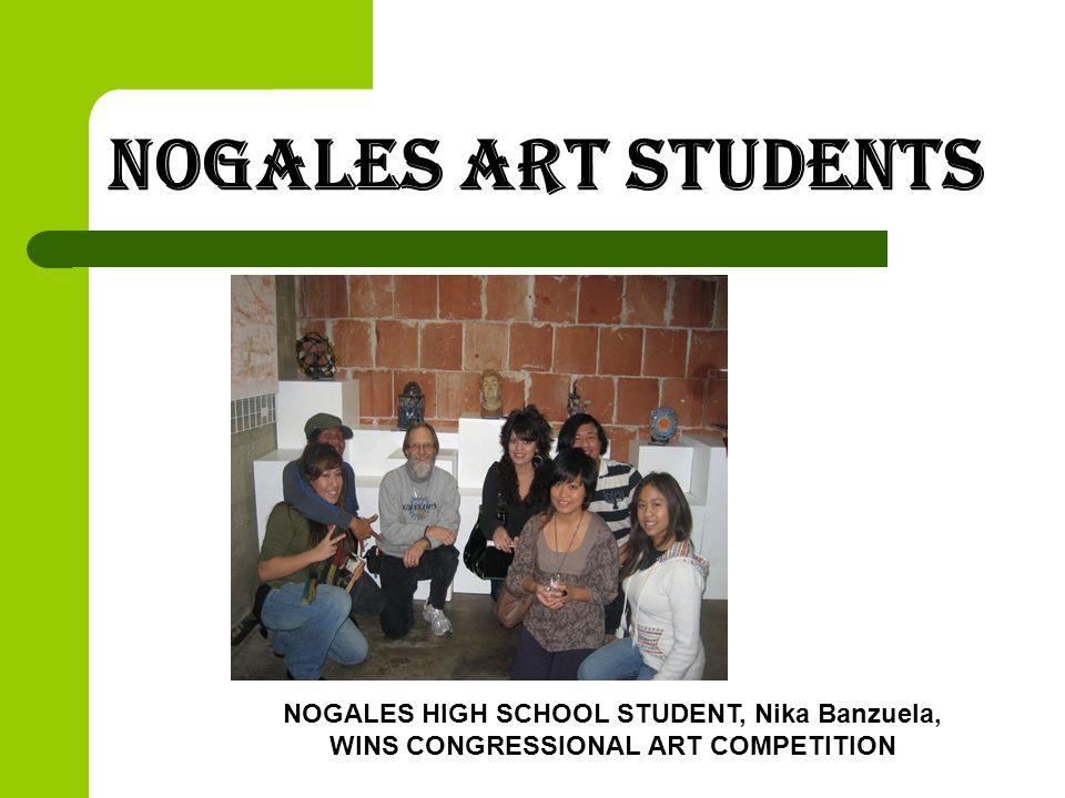 Nogales Art students NOGALES HIGH SCHOOL STUDENT, Nika Banzuela, WINS CONGRESSIONAL ART COMPETITION