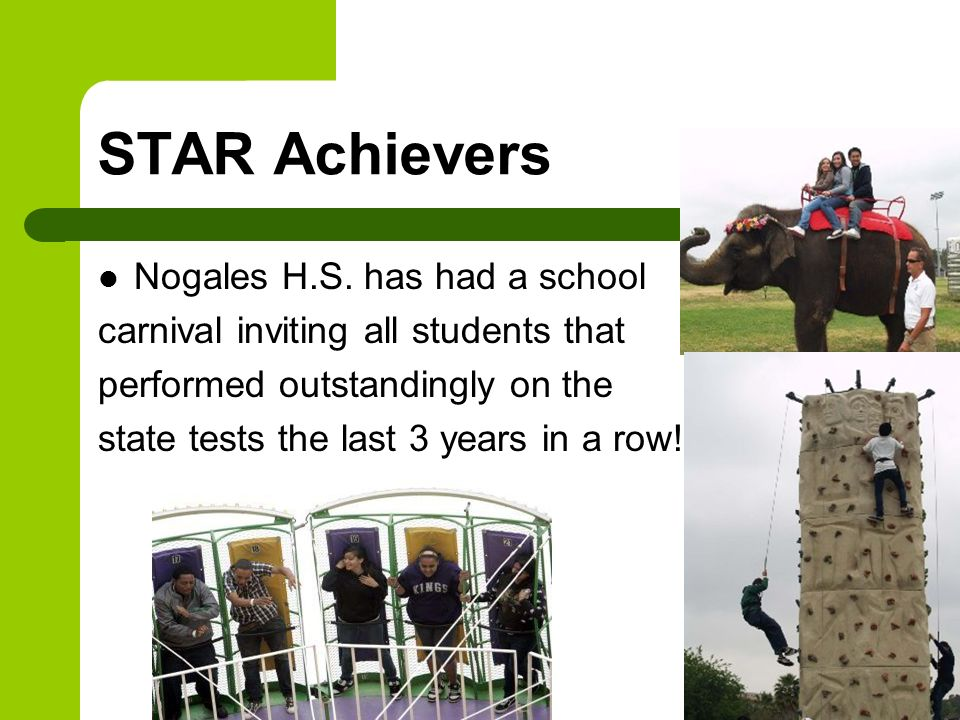STAR Achievers Nogales H.S. has had a school carnival inviting all students that performed outstandingly on the state tests the last 3 years in a row!