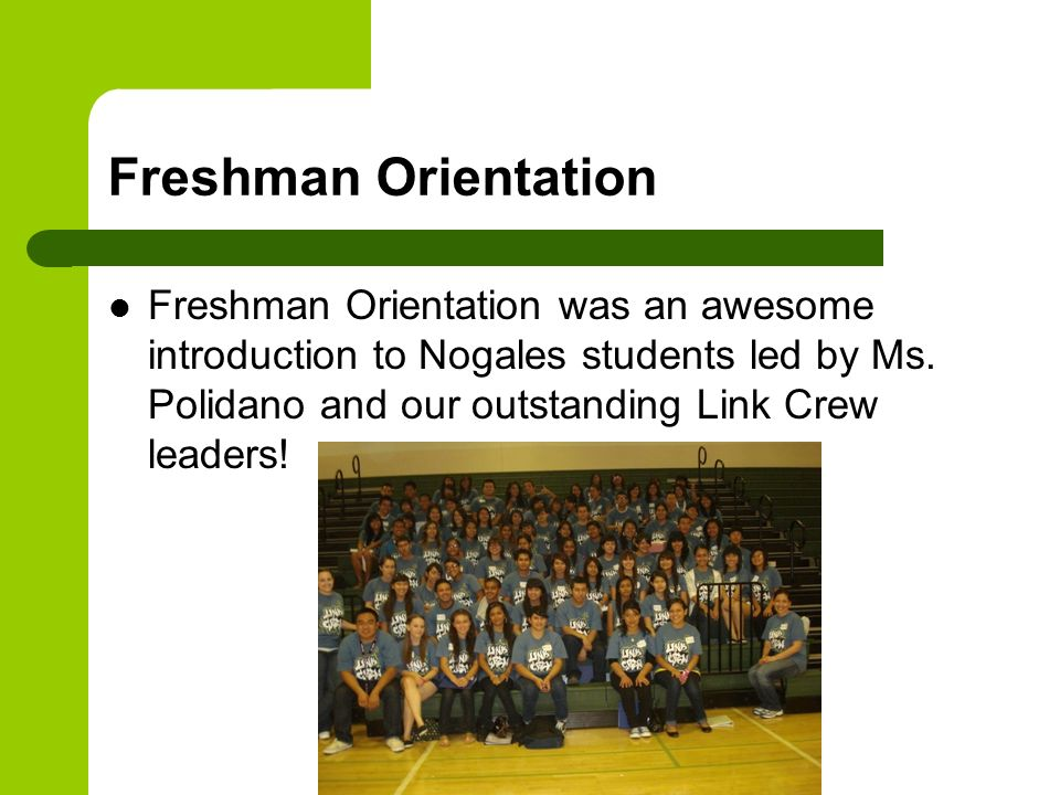 Freshman Orientation Freshman Orientation was an awesome introduction to Nogales students led by Ms. Polidano and our outstanding Link Crew leaders!