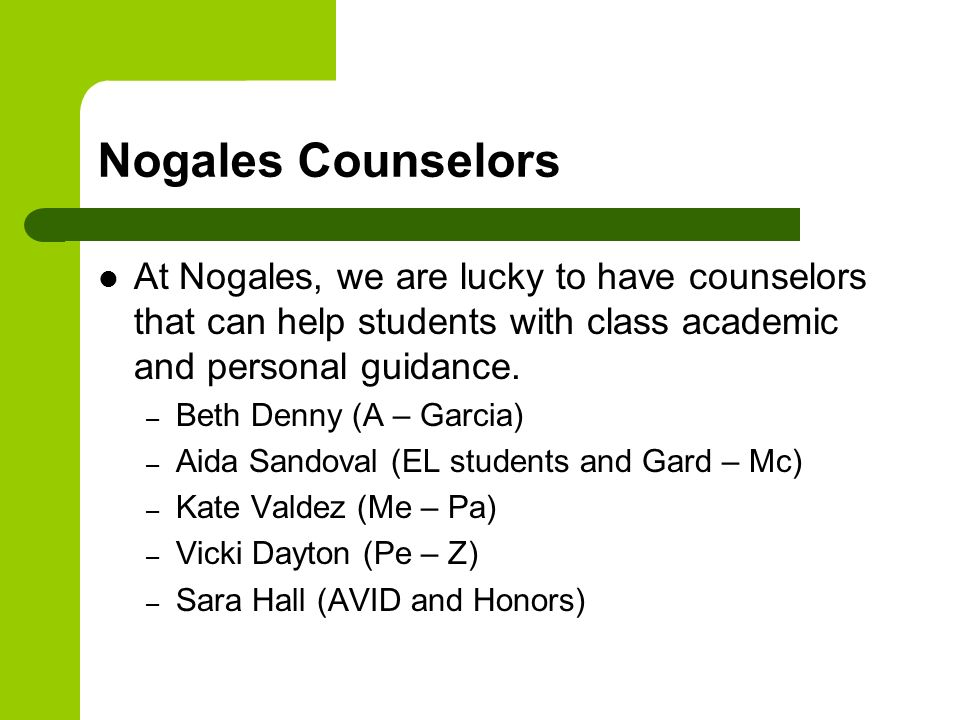 Nogales Counselors At Nogales, we are lucky to have counselors that can help students with class academic and personal guidance. – Beth Denny (A – Gar