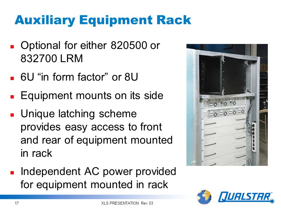 XLS PRESENTATION Rev 0317 Auxiliary Equipment Rack Optional for either 820500 or 832700 LRM 6U in form factor or 8U Equipment mounts on its side Uniqu