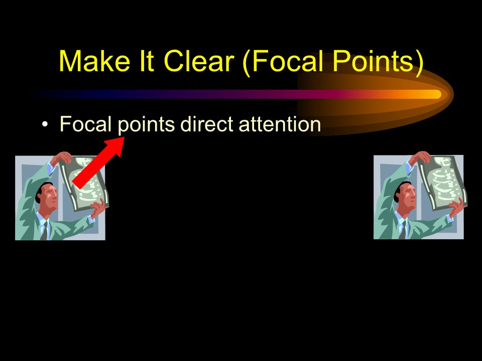 Make It Clear (Focal Points) Focal points direct attention