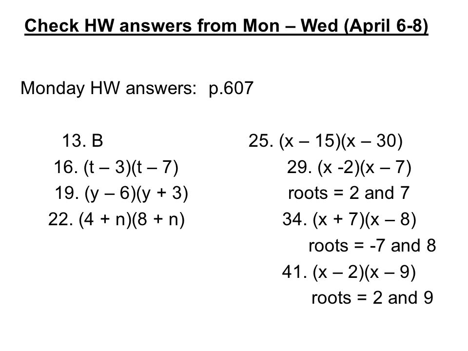 Monday HW answers: p.607 13. B25. (x – 15)(x – 30) 16.