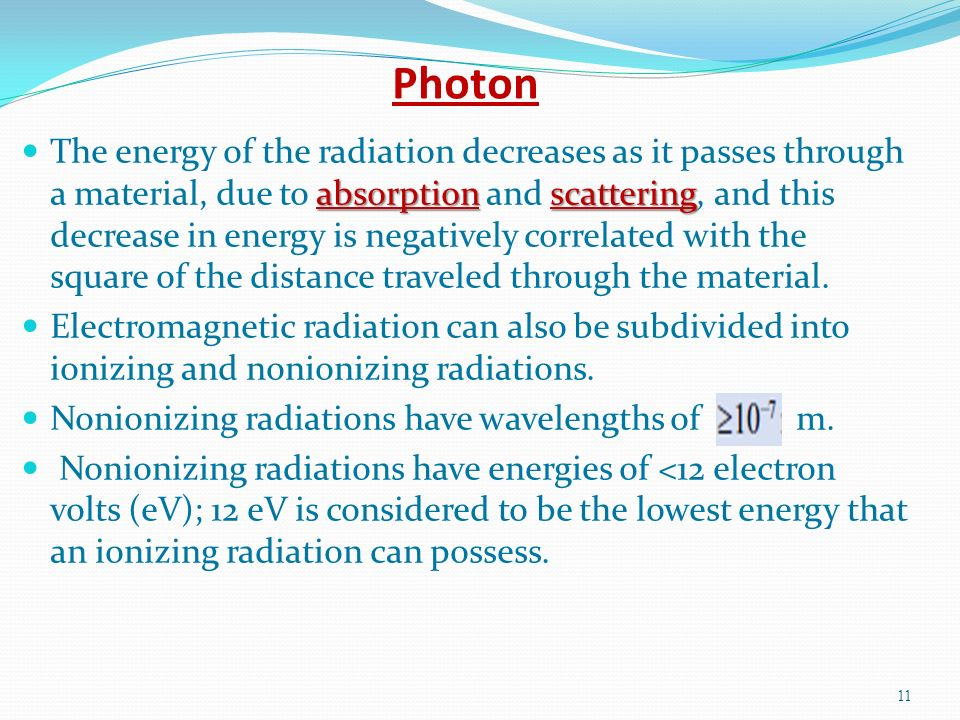 Photon absorptionscattering The energy of the radiation decreases as it passes through a material, due to absorption and scattering, and this decrease in energy is negatively correlated with the square of the distance traveled through the material.