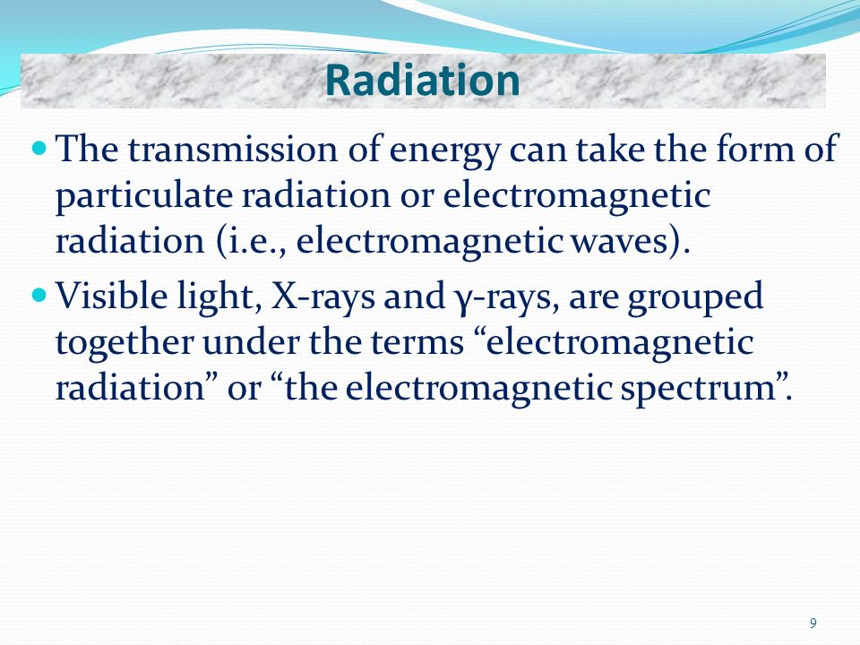 The transmission of energy can take the form of particulate radiation or electromagnetic radiation (i.e., electromagnetic waves).