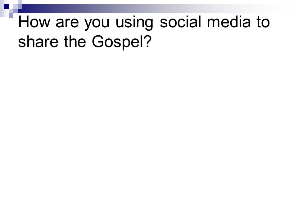 How are you using social media to share the Gospel