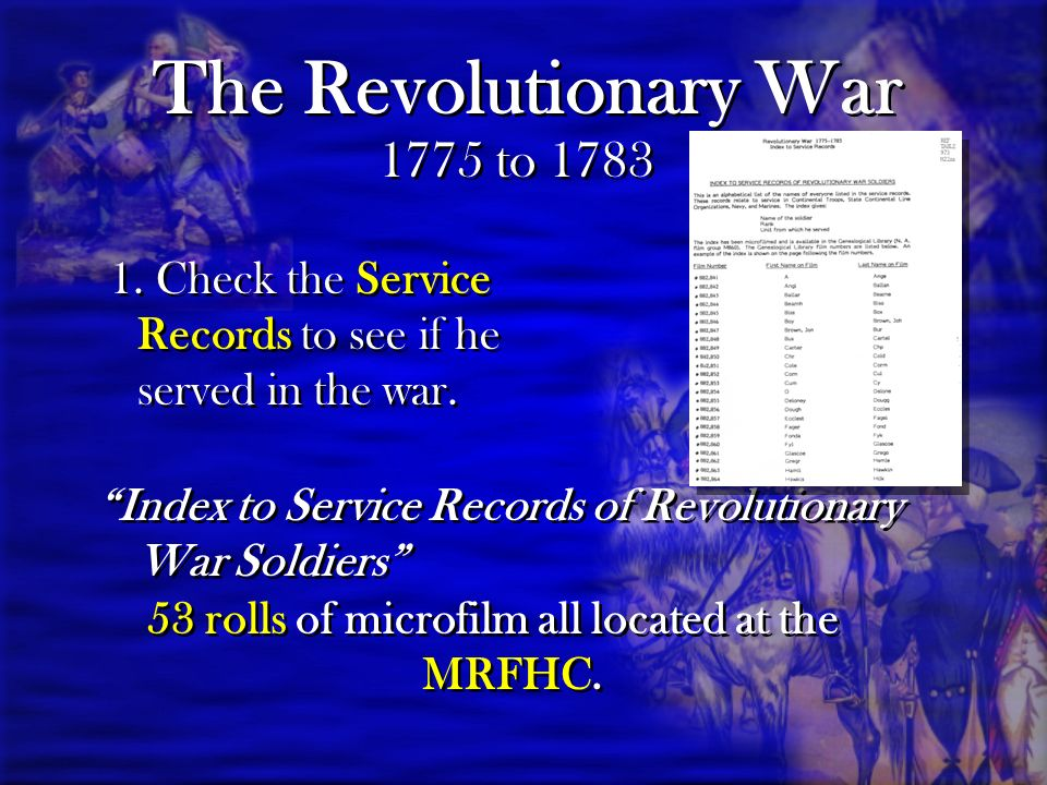 The Revolutionary War 1. Check the Service Records to see if he served in the war.
