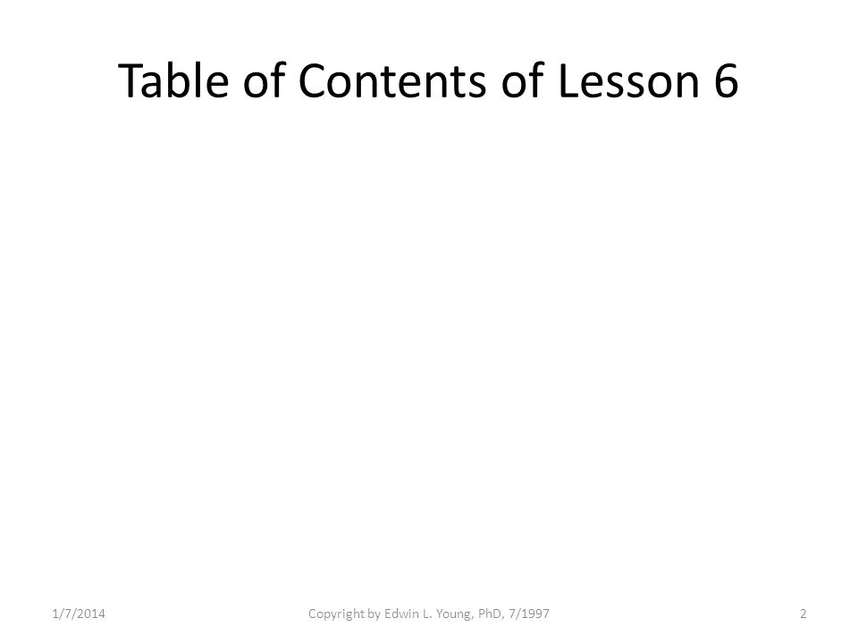 1/7/2014Copyright by Edwin L. Young, PhD, 7/19972 Table of Contents of Lesson 6