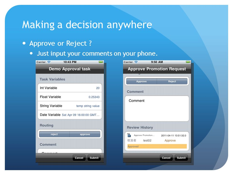 Making a decision anywhere Approve or Reject Just input your comments on your phone.