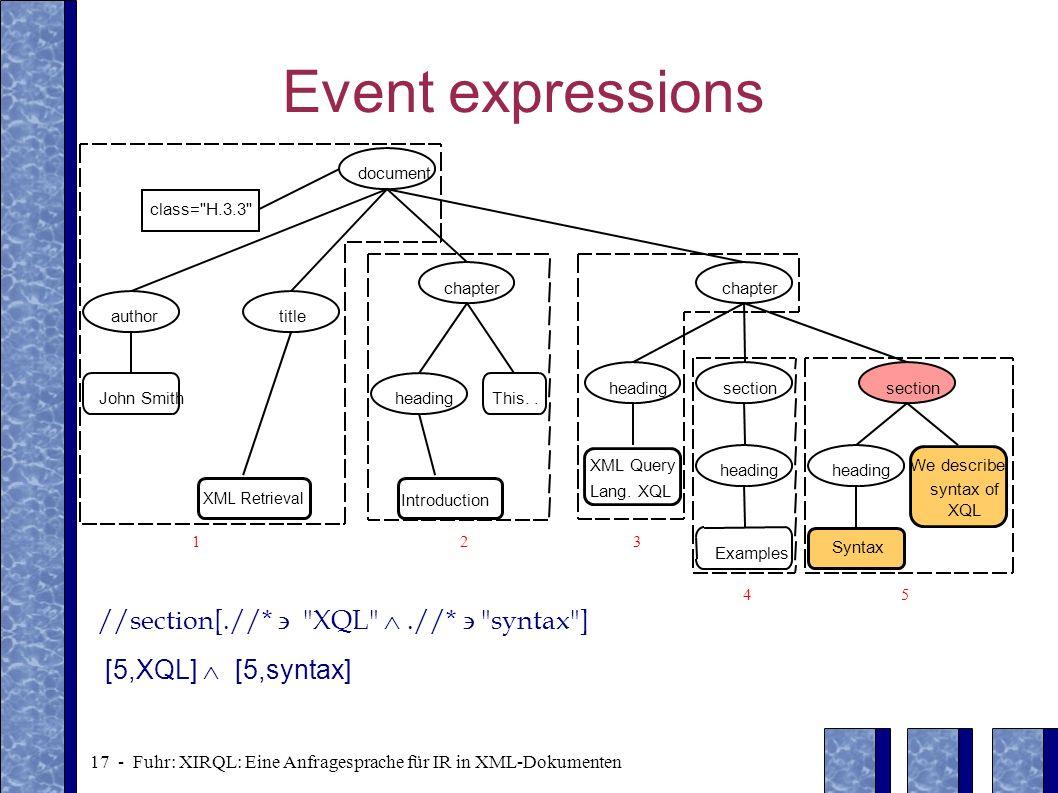 17 - Fuhr: XIRQL: Eine Anfragesprache für IR in XML-Dokumenten Event expressions 1 2 3 45 document class=