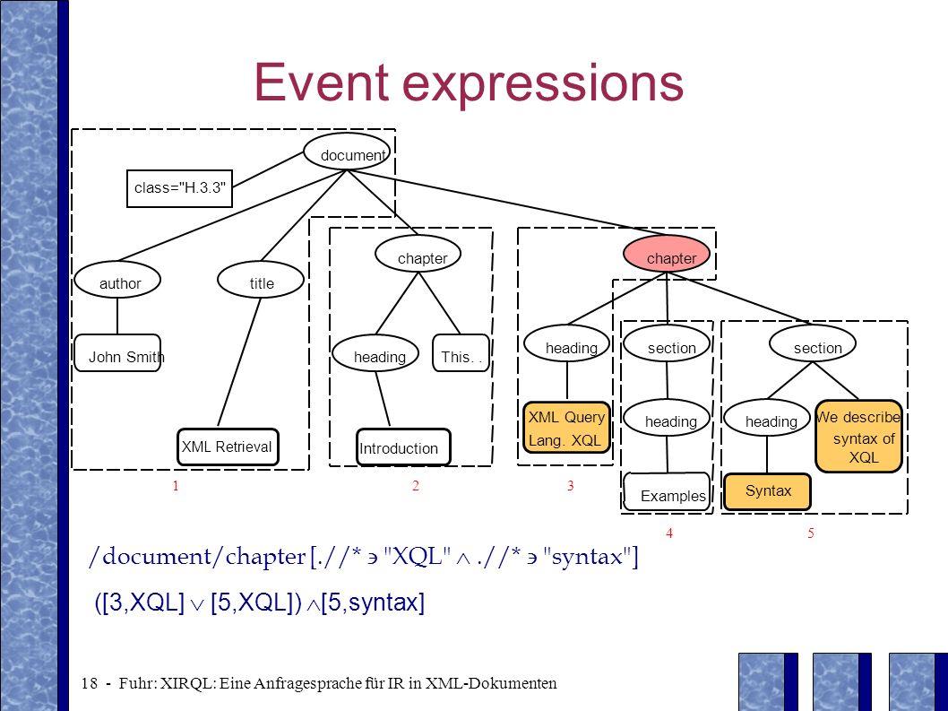 18 - Fuhr: XIRQL: Eine Anfragesprache für IR in XML-Dokumenten Event expressions /document/chapter [.//*