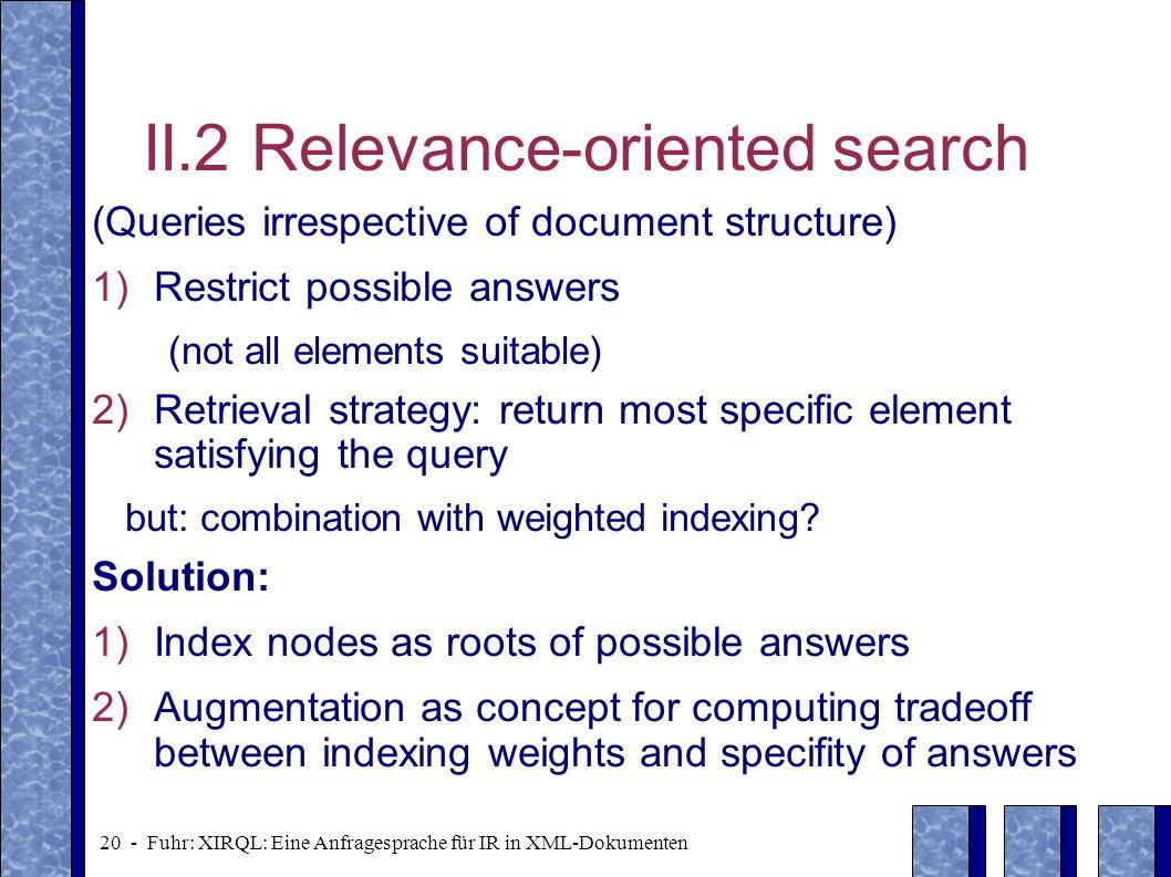 20 - Fuhr: XIRQL: Eine Anfragesprache für IR in XML-Dokumenten II.2 Relevance-oriented search (Queries irrespective of document structure) 1)Restrict