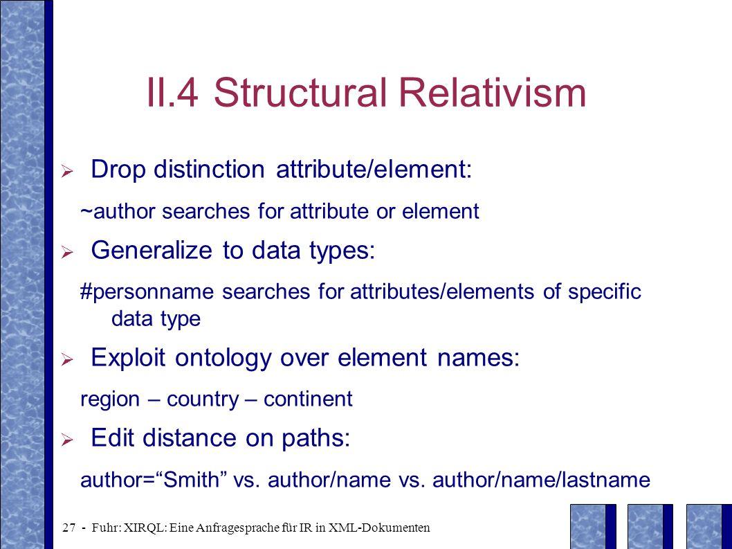 27 - Fuhr: XIRQL: Eine Anfragesprache für IR in XML-Dokumenten II.4 Structural Relativism Drop distinction attribute/element: ~author searches for att