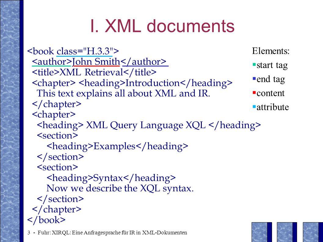 24 - Fuhr: XIRQL: Eine Anfragesprache für IR in XML-Dokumenten Augmentation …with augmentation weight 0.5 example0.8 XQL 0.7 syntax section1section2 0.3 XQL chapter 0.30 example 0.42 syntax 0.64 Example query: XQL 0.6 0.64 0.8