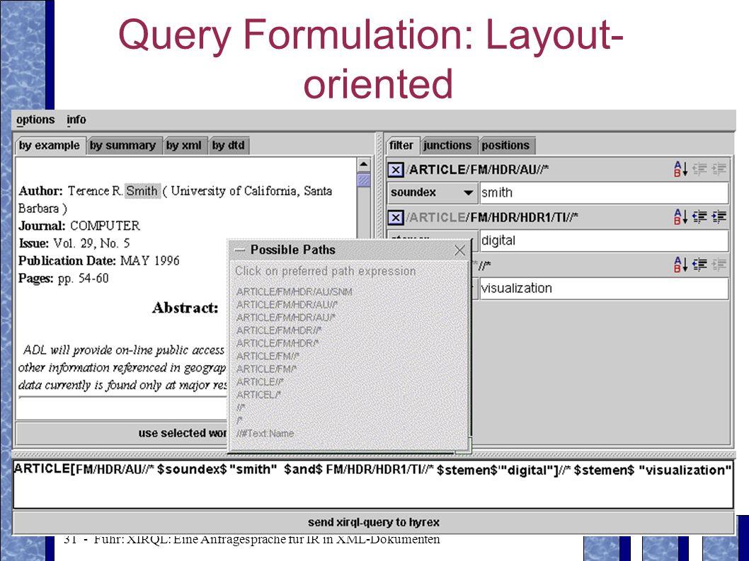 31 - Fuhr: XIRQL: Eine Anfragesprache für IR in XML-Dokumenten Query Formulation: Layout- oriented