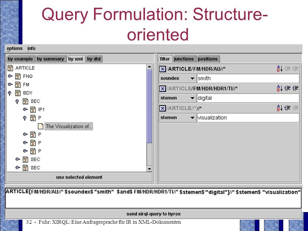 32 - Fuhr: XIRQL: Eine Anfragesprache für IR in XML-Dokumenten Query Formulation: Structure- oriented