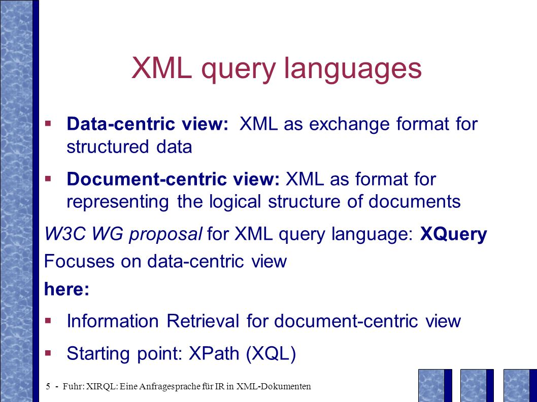 26 - Fuhr: XIRQL: Eine Anfragesprache für IR in XML-Dokumenten Extensible type hierarchy Extensible type hierarchy with vague predicates for each data type 1) text: substring-match 2) Western language: single word search, truncation, word distance 3) English text: stemming, noun phrases Data types of XML documents defined in extended DTD (XML schema)