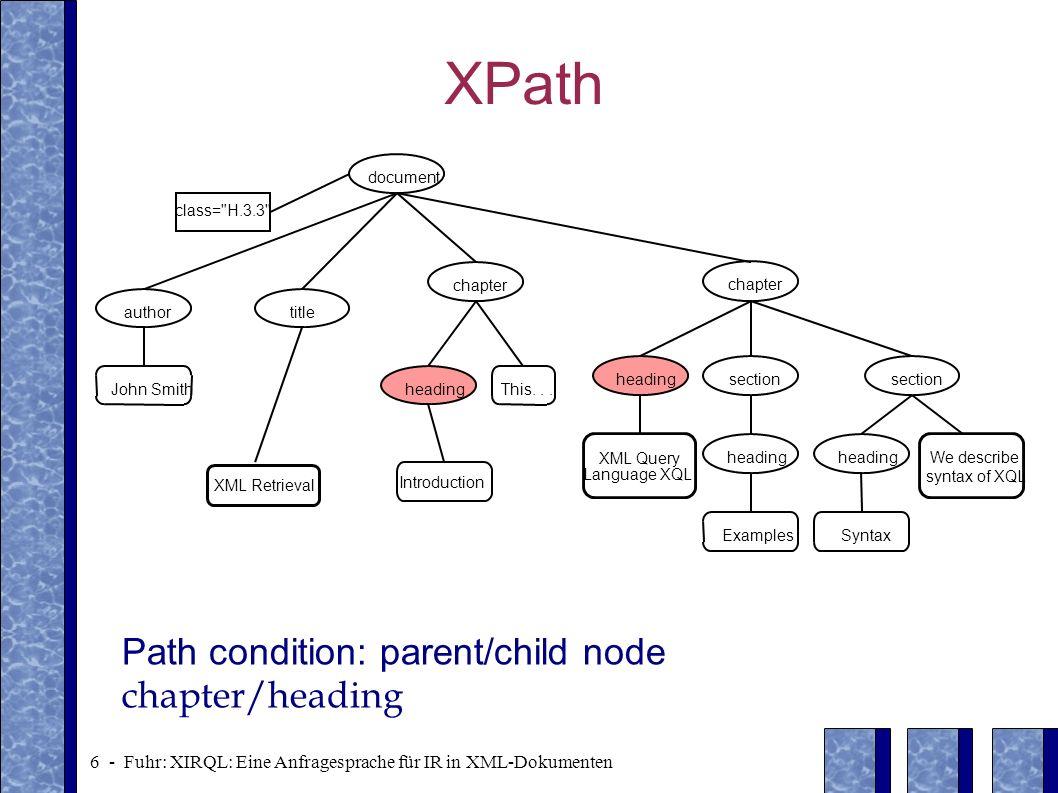 17 - Fuhr: XIRQL: Eine Anfragesprache für IR in XML-Dokumenten Event expressions 1 2 3 45 document class= H.3.3 author John Smith title XML Retrieval Introduction chapter headingThis...