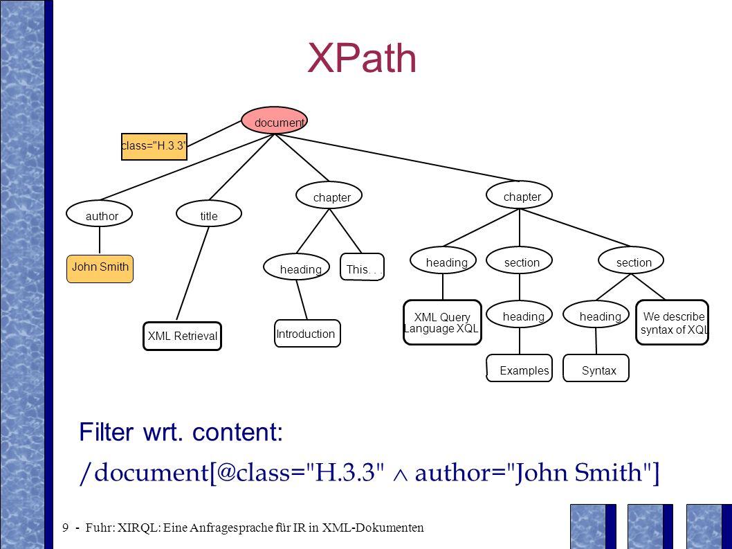 10 - Fuhr: XIRQL: Eine Anfragesprache für IR in XML-Dokumenten XPath properties Conditions wrt.