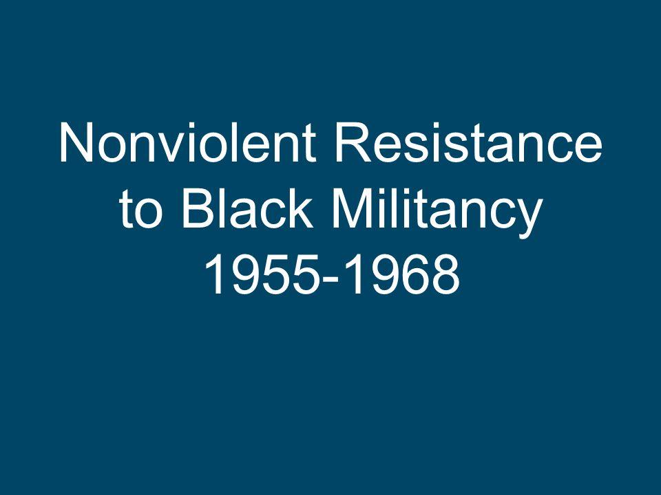Nonviolent Resistance to Black Militancy 1955-1968