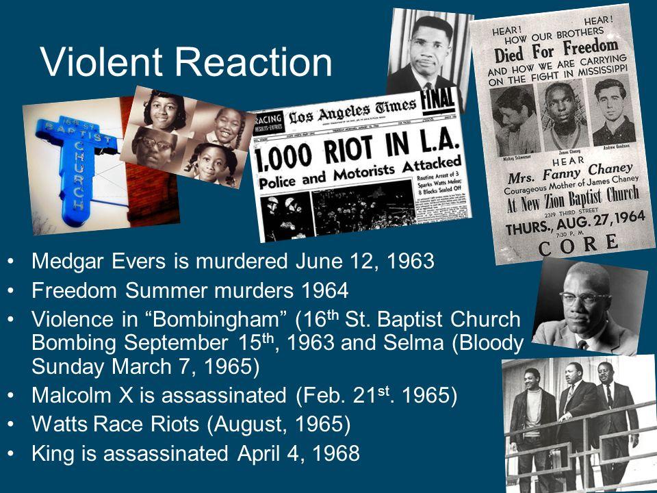 Violent Reaction Medgar Evers is murdered June 12, 1963 Freedom Summer murders 1964 Violence in Bombingham (16 th St. Baptist Church Bombing September