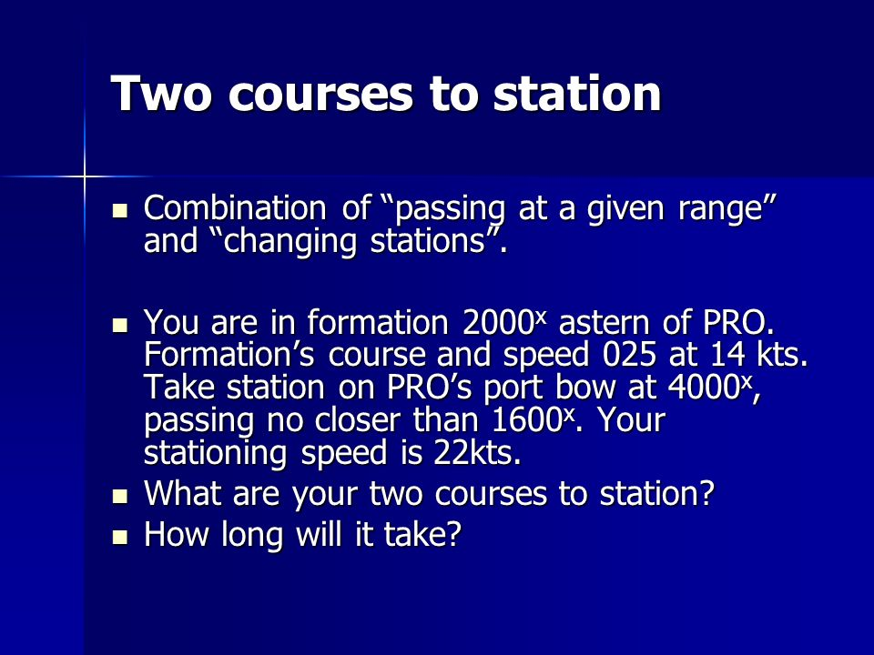 Two courses to station Combination of passing at a given range and changing stations.